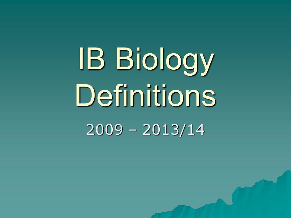 IB Biology Definitions 2009 – 2013/14