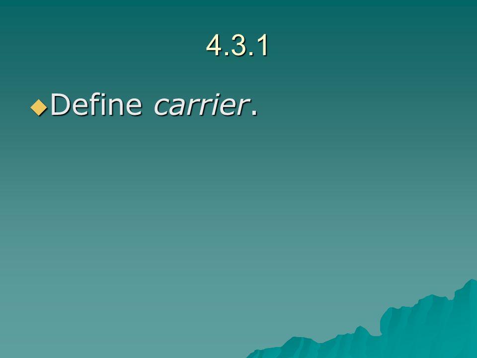 4.3.1 Define carrier. Define carrier.