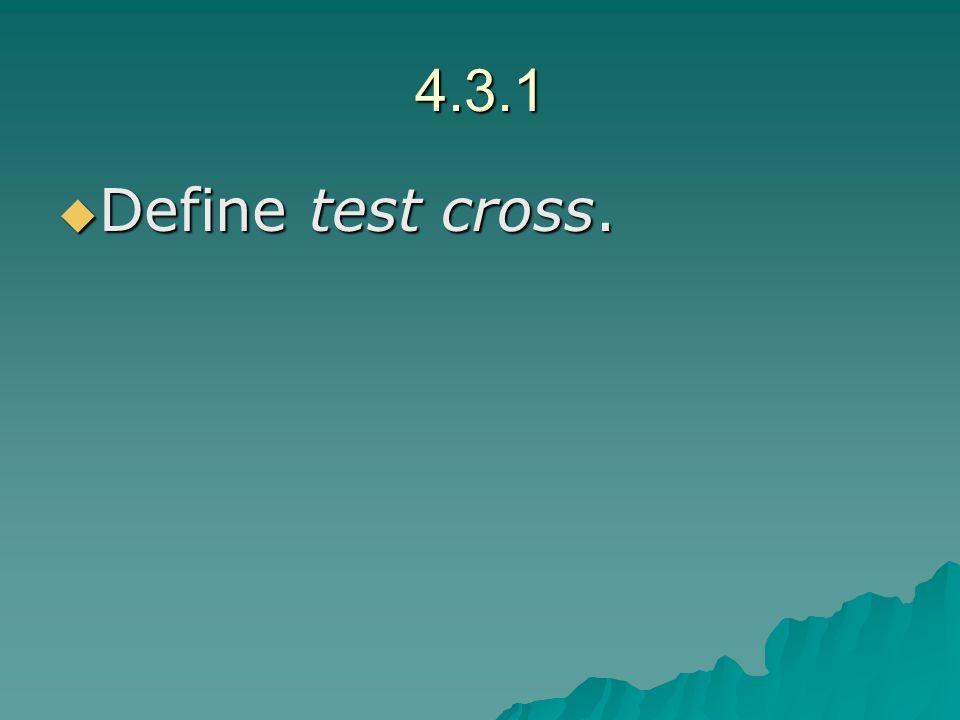 4.3.1 Define test cross. Define test cross.