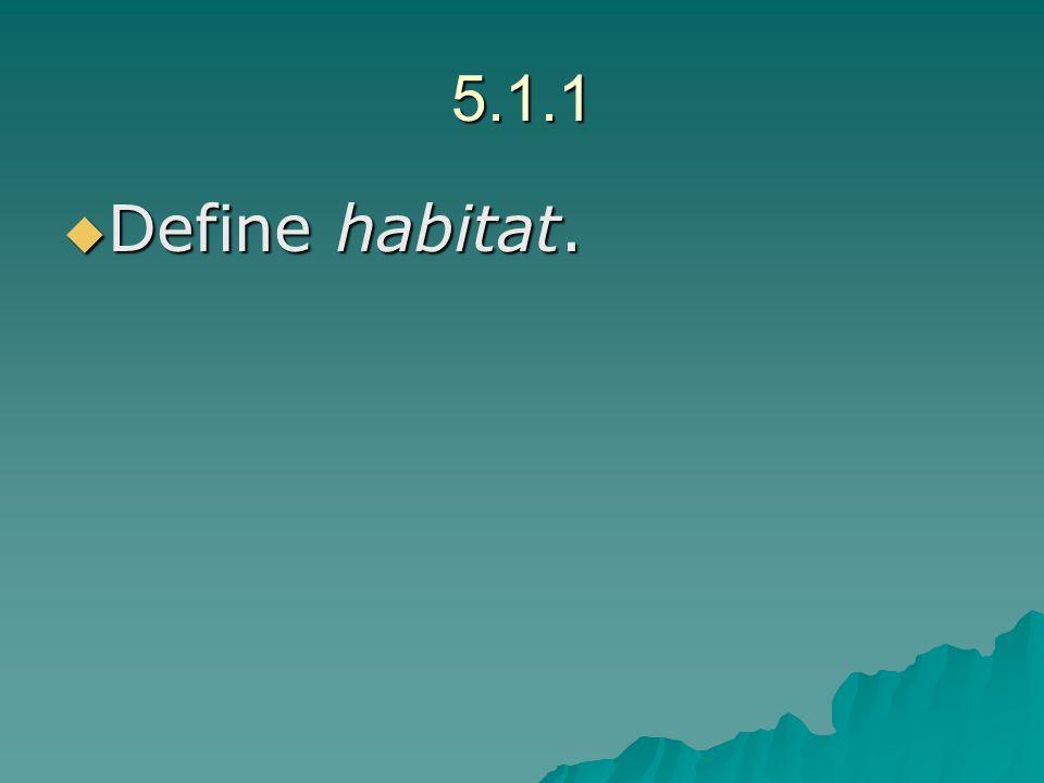 5.1.1 Define habitat. Define habitat.
