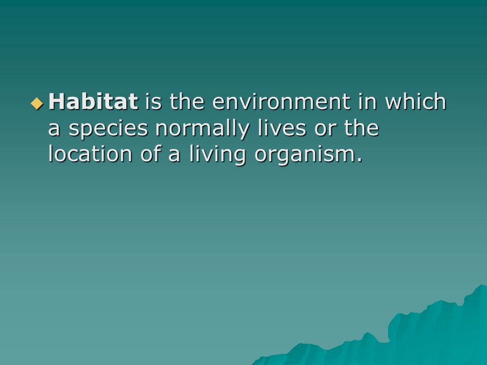 Habitat is the environment in which a species normally lives or the location of a living organism.
