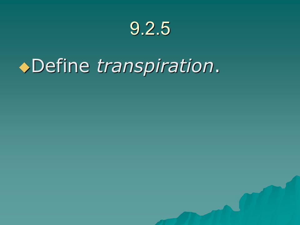 9.2.5 Define transpiration. Define transpiration.