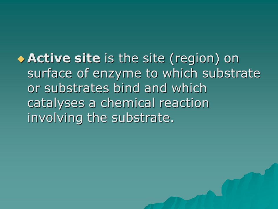 Active site is the site (region) on surface of enzyme to which substrate or substrates bind and which catalyses a chemical reaction involving the substrate.