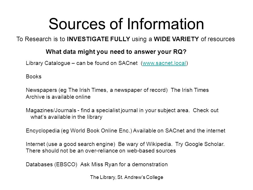 Sources of Information The Library, St. Andrew's College Library Catalogue – can be found on SACnet (www.sacnet.local)www.sacnet.local Books Newspaper