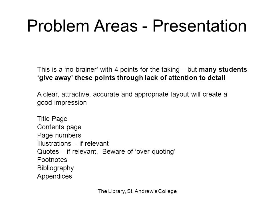 Problem Areas - Presentation The Library, St. Andrew's College This is a no brainer with 4 points for the taking – but many students give away these p