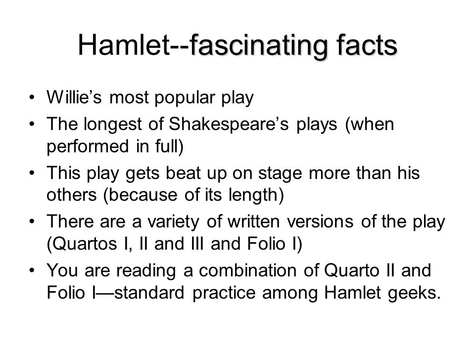 fascinating facts Hamlet--fascinating facts Willies most popular play The longest of Shakespeares plays (when performed in full) This play gets beat u