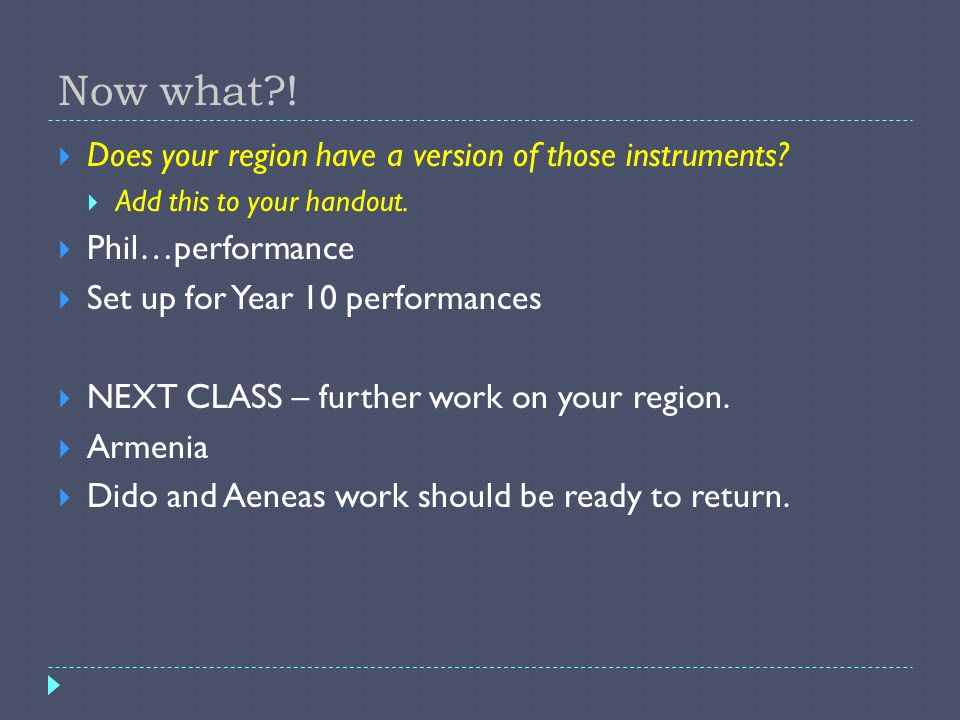 Now what?! Does your region have a version of those instruments? Add this to your handout. Phil…performance Set up for Year 10 performances NEXT CLASS