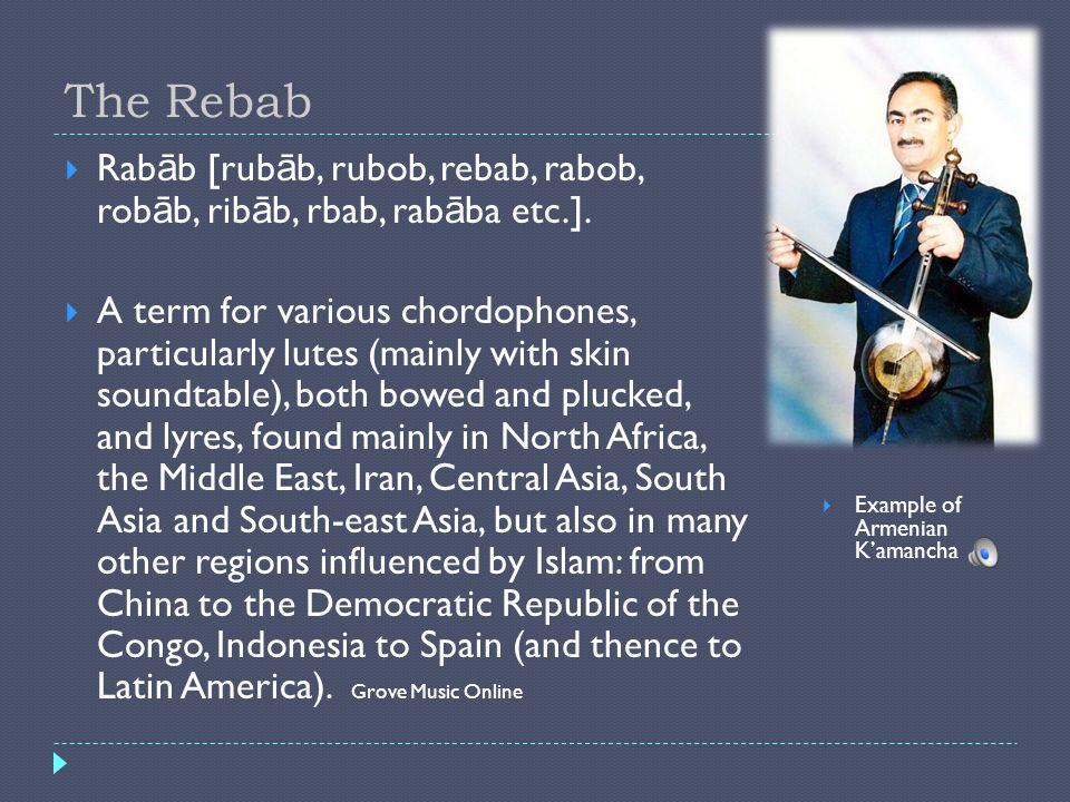 The Rebab Rab ā b [rub ā b, rubob, rebab, rabob, rob ā b, rib ā b, rbab, rab ā ba etc.]. A term for various chordophones, particularly lutes (mainly w