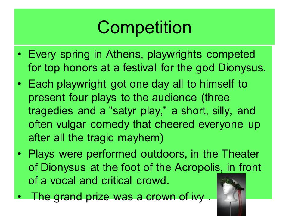 Competition Every spring in Athens, playwrights competed for top honors at a festival for the god Dionysus.