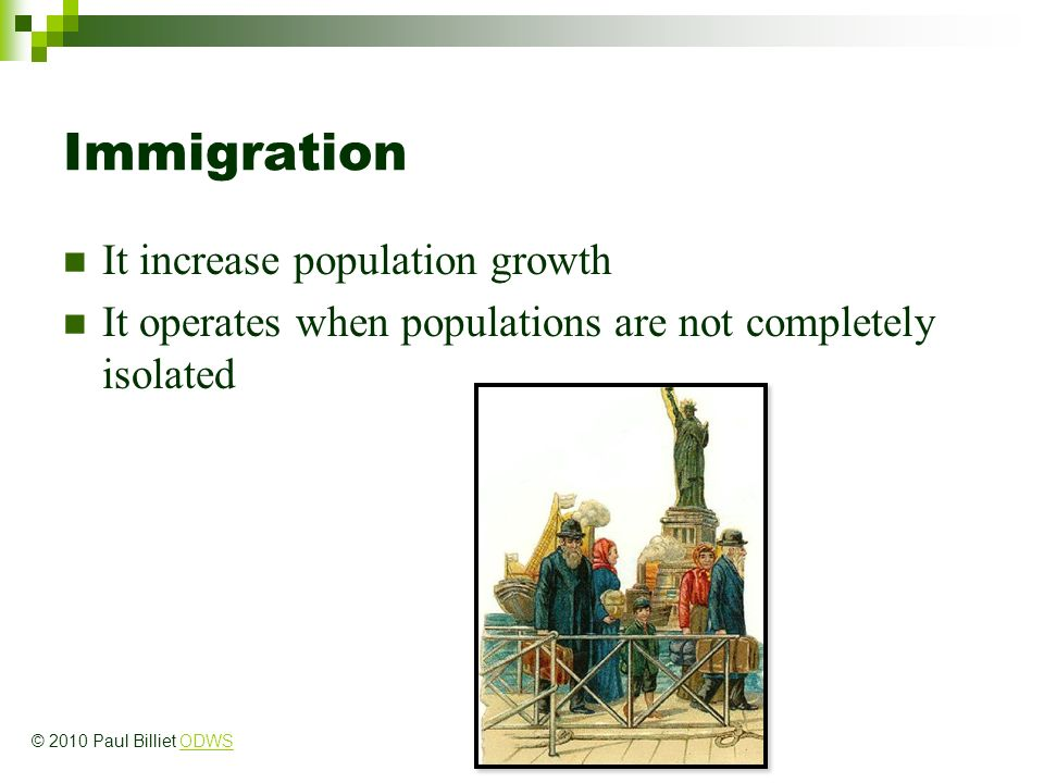Immigration It increase population growth It operates when populations are not completely isolated © 2010 Paul Billiet ODWSODWS