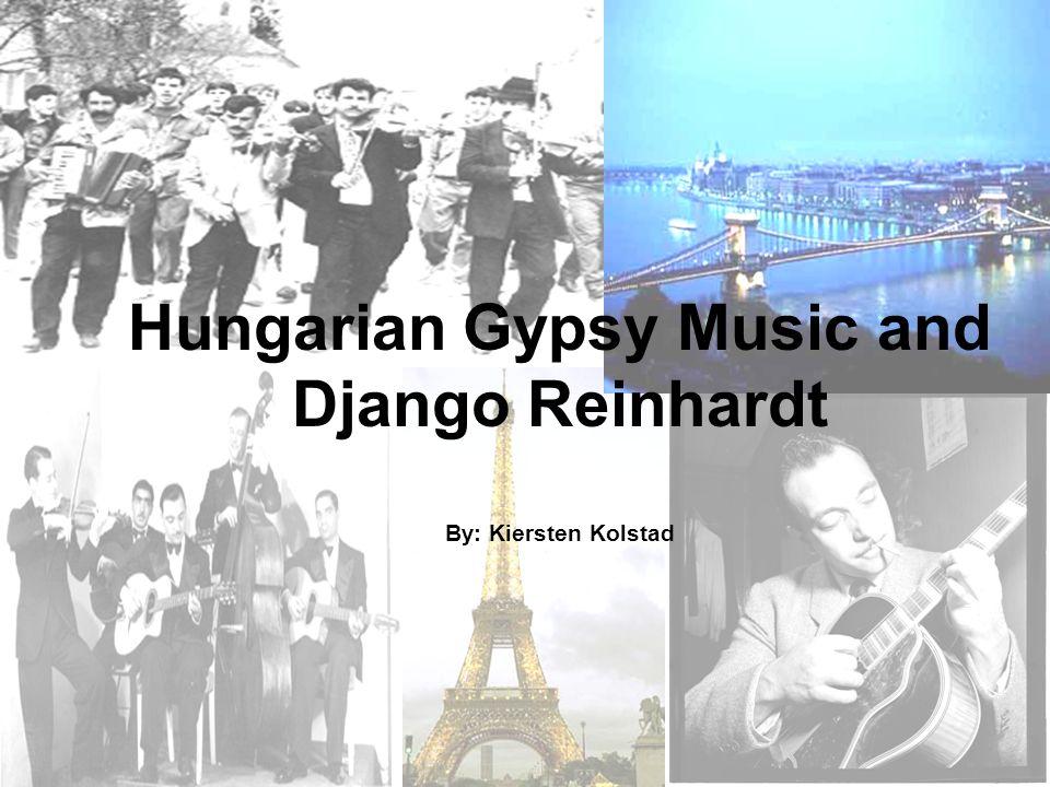 Hungarian Gypsy Music and Django Reinhardt By: Kiersten Kolstad