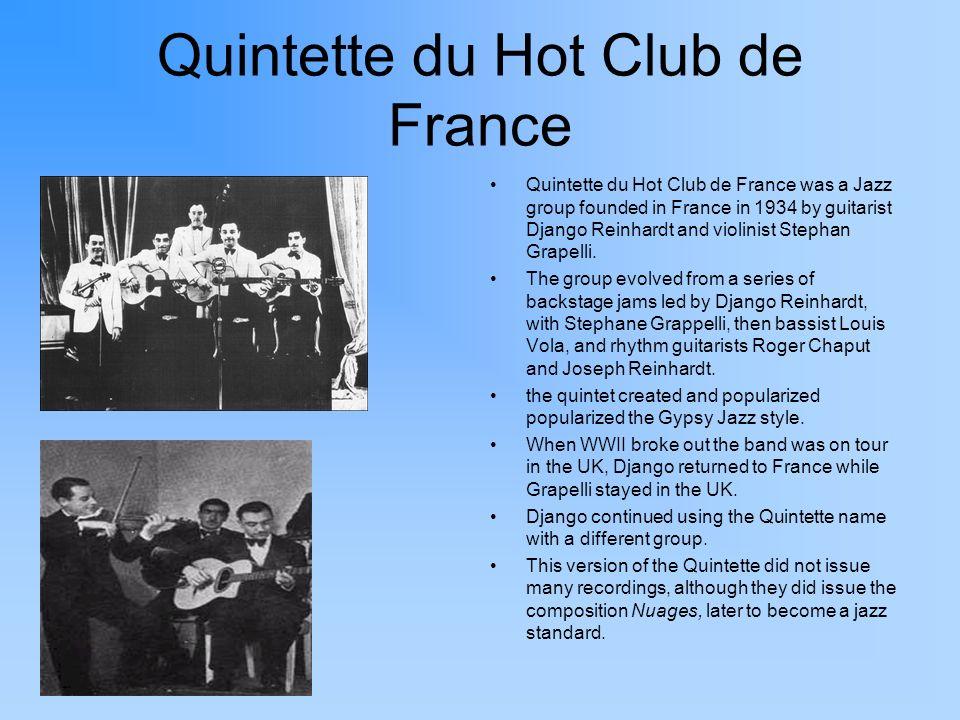 Quintette du Hot Club de France Quintette du Hot Club de France was a Jazz group founded in France in 1934 by guitarist Django Reinhardt and violinist