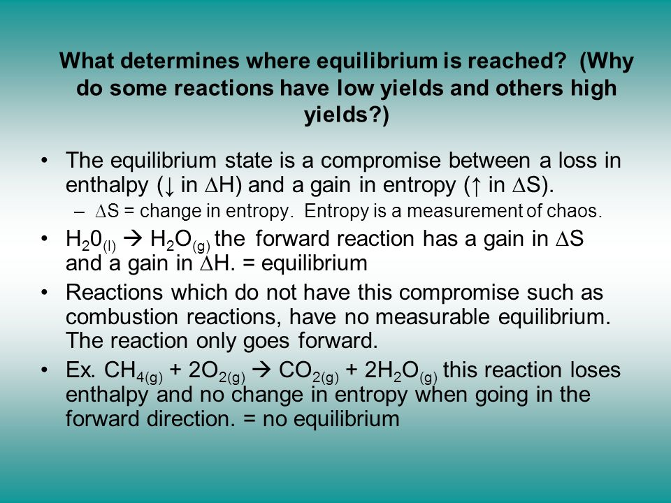 What determines where equilibrium is reached? (Why do some reactions have low yields and others high yields?) The equilibrium state is a compromise be