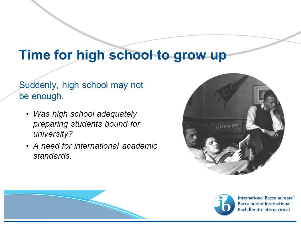 Suddenly, high school may not be enough. Was high school adequately preparing students bound for university? A need for international academic standar