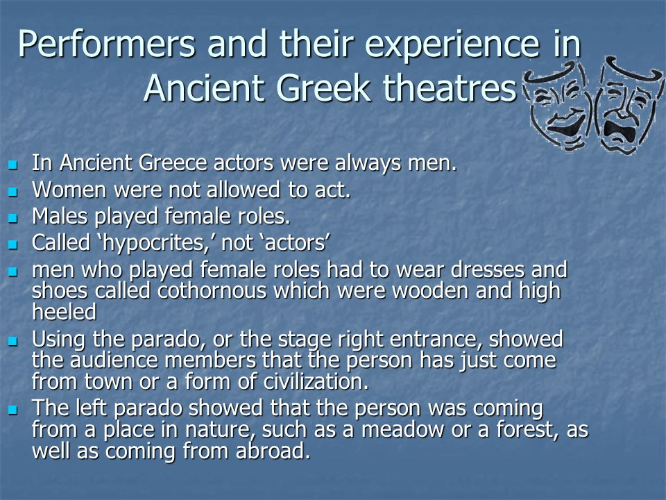 Role of the chorus Greek shows consist of chorus singing Greek shows consist of chorus singing This music is used to emphasize the mood of the play and comes in at times to restate what has happened in order to make sure that the audience understands the plot This music is used to emphasize the mood of the play and comes in at times to restate what has happened in order to make sure that the audience understands the plot This is very helpful in the understanding of the play and allows for people to experience not only acting, but a musical experience as well This is very helpful in the understanding of the play and allows for people to experience not only acting, but a musical experience as well Many of the Greek actors played instruments and sang as well, and were typically not accepted into a theatre troupe unless they had something artistically to offer (aside from acting) Many of the Greek actors played instruments and sang as well, and were typically not accepted into a theatre troupe unless they had something artistically to offer (aside from acting)