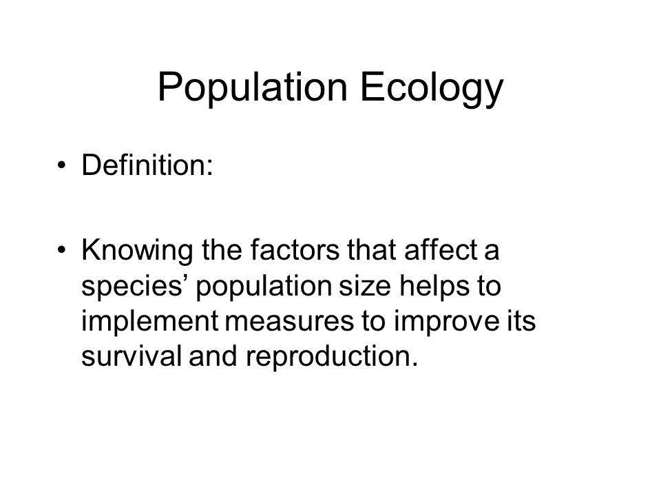 Population Ecology Definition: Knowing the factors that affect a species population size helps to implement measures to improve its survival and repro