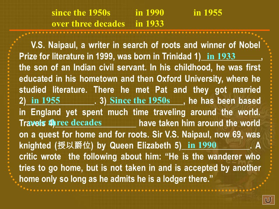 V.S. Naipaul, a writer in search of roots and winner of Nobel Prize for literature in 1999, was born in Trinidad 1)______________, the son of an India