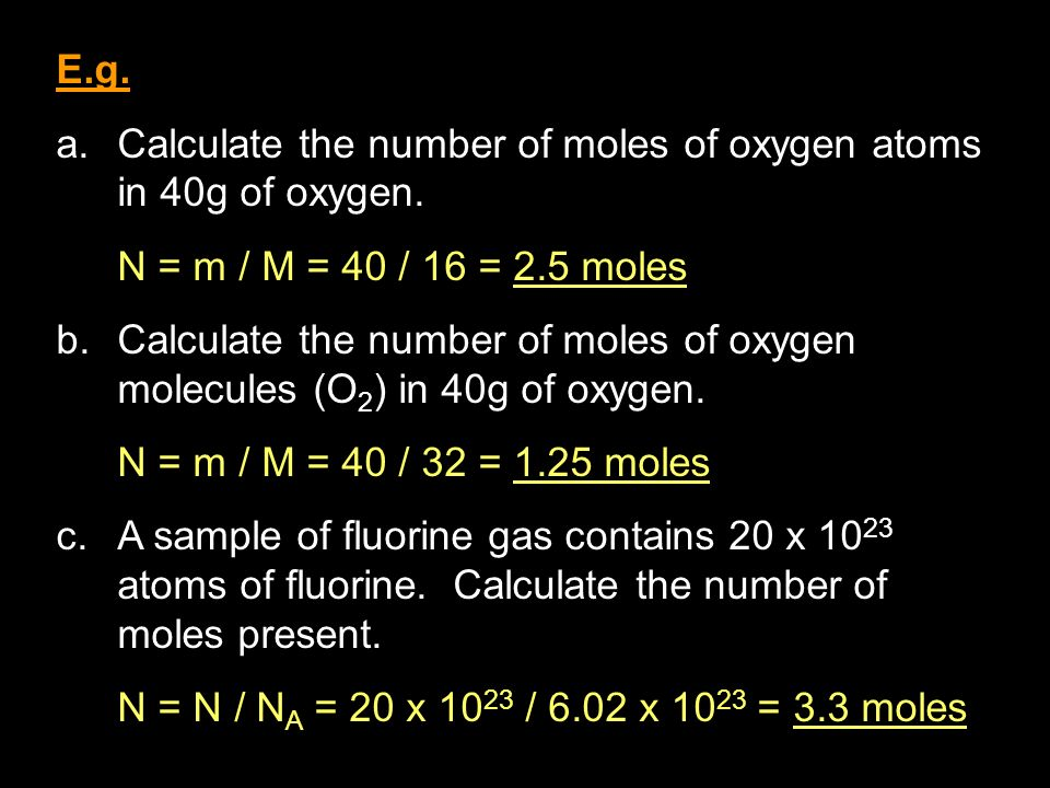 E.g. a.Calculate the number of moles of oxygen atoms in 40g of oxygen.