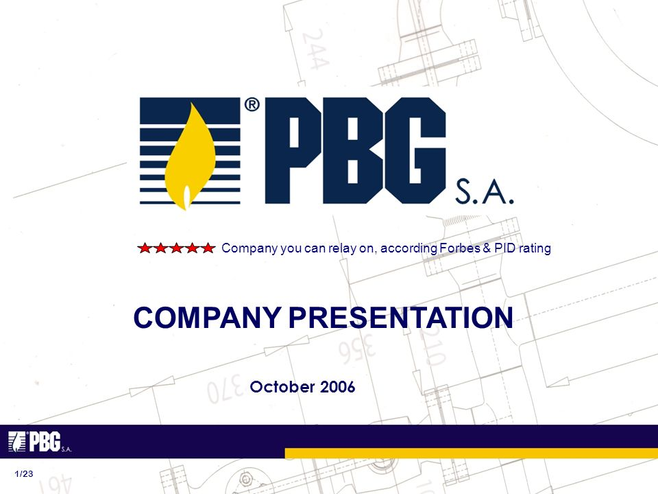 PBG SA 1/23 COMPANY PRESENTATION October 2006 Company you can relay on, according Forbes & PID rating