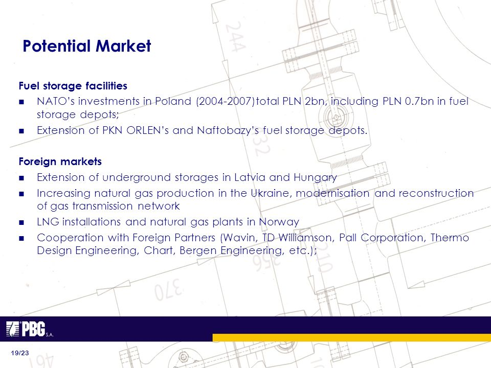 Fuel storage facilities NATOs investments in Poland (2004-2007)total PLN 2bn, including PLN 0.7bn in fuel storage depots; Extension of PKN ORLENs and