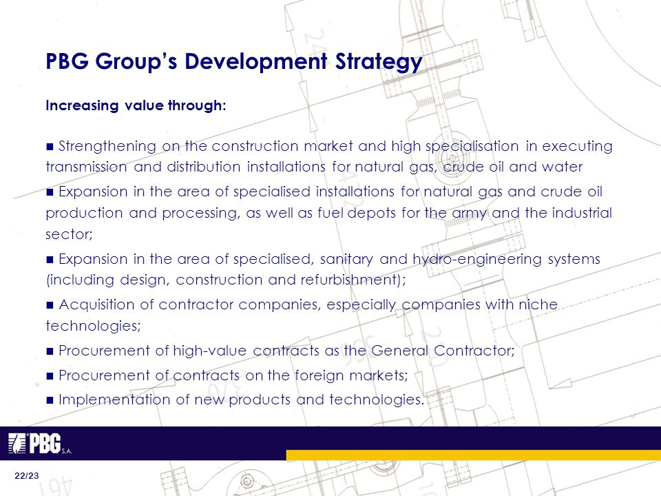 PBG Groups Development Strategy 22/23 Increasing value through: Strengthening on the construction market and high specialisation in executing transmis