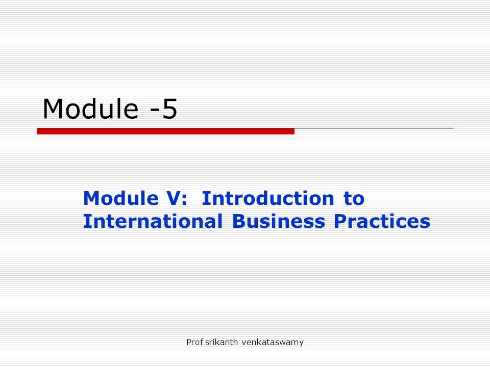 Prof srikanth venkataswamy Module -5 Module V: Introduction to International Business Practices