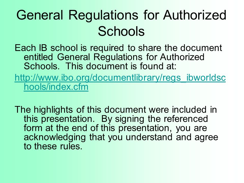 General Regulations for Authorized Schools Each IB school is required to share the document entitled General Regulations for Authorized Schools. This