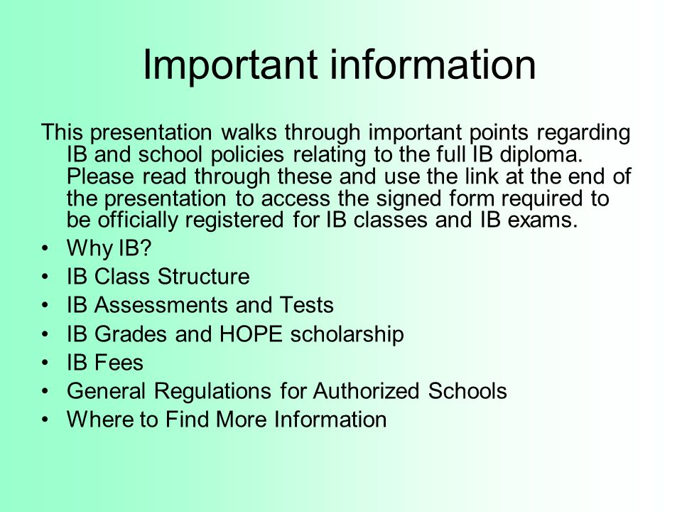 Important information This presentation walks through important points regarding IB and school policies relating to the full IB diploma. Please read t