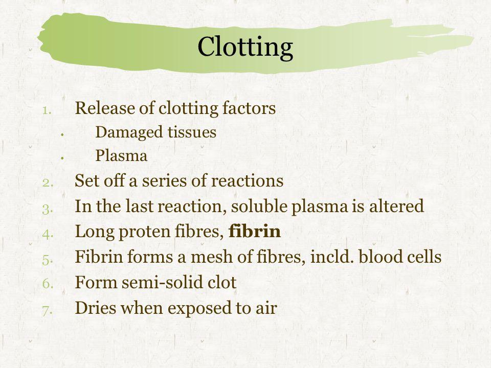 Clotting 1.Release of clotting factors Damaged tissues Plasma 2.