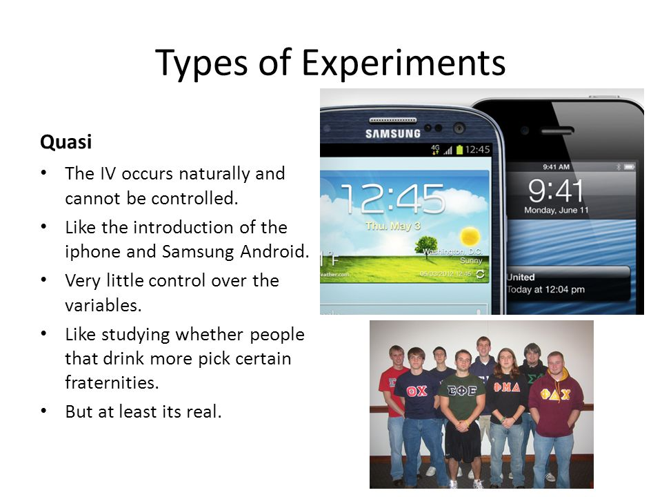 Types of Experiments Quasi The IV occurs naturally and cannot be controlled.