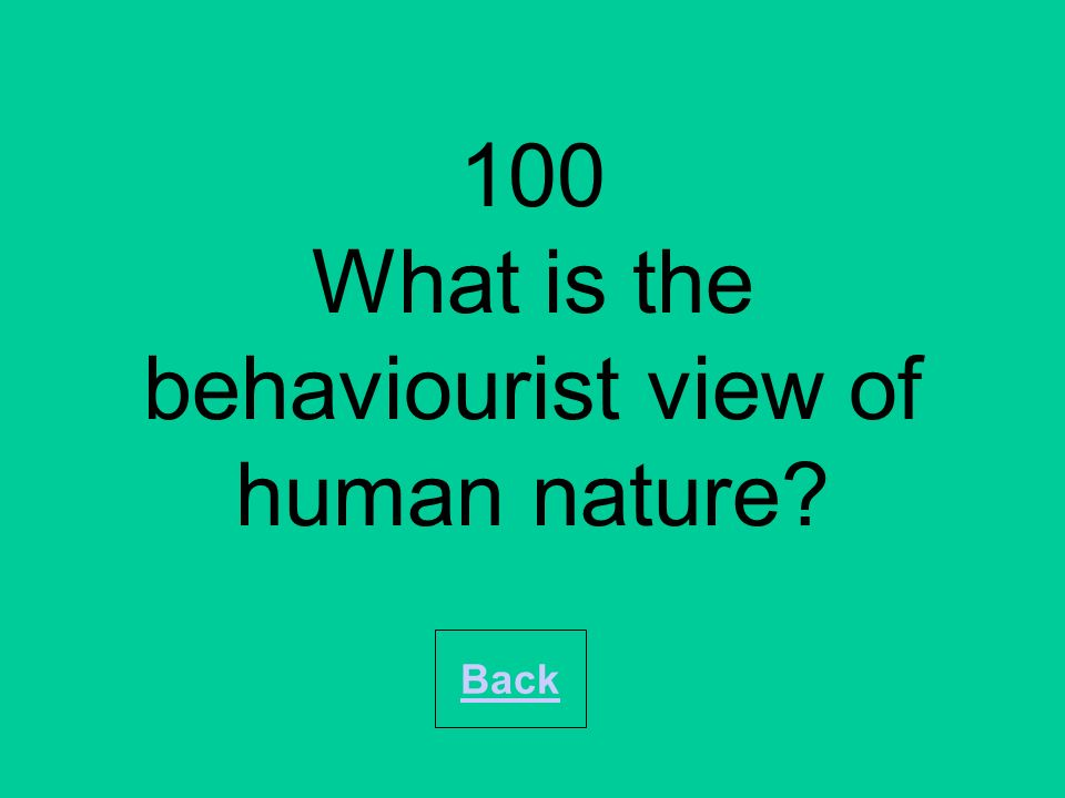 100 What is the behaviourist view of human nature? Back