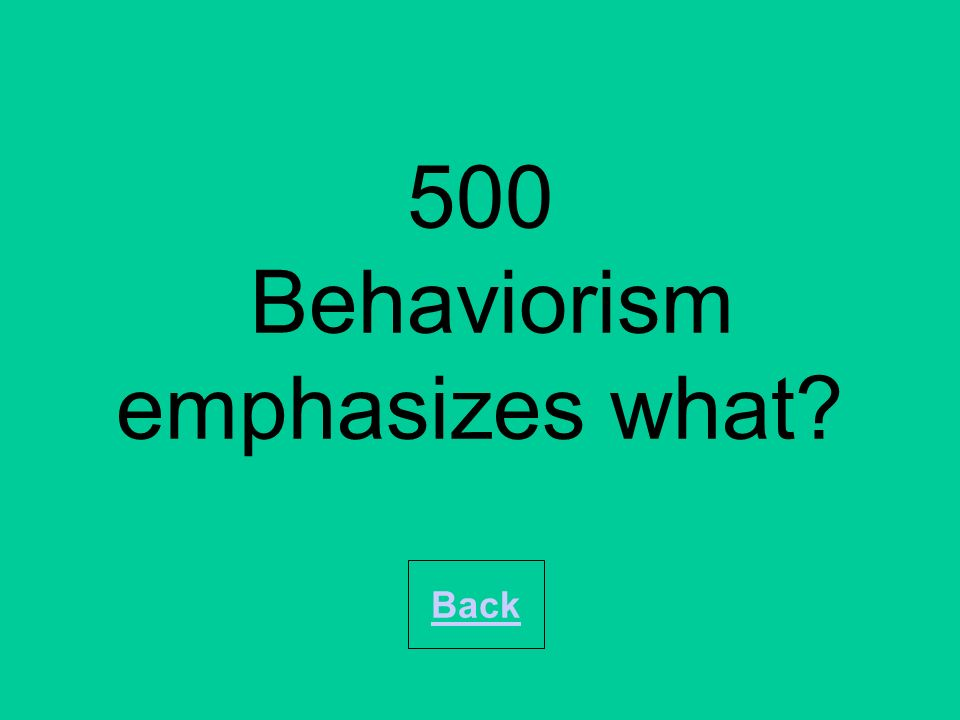 500 Behaviorism emphasizes what? Back