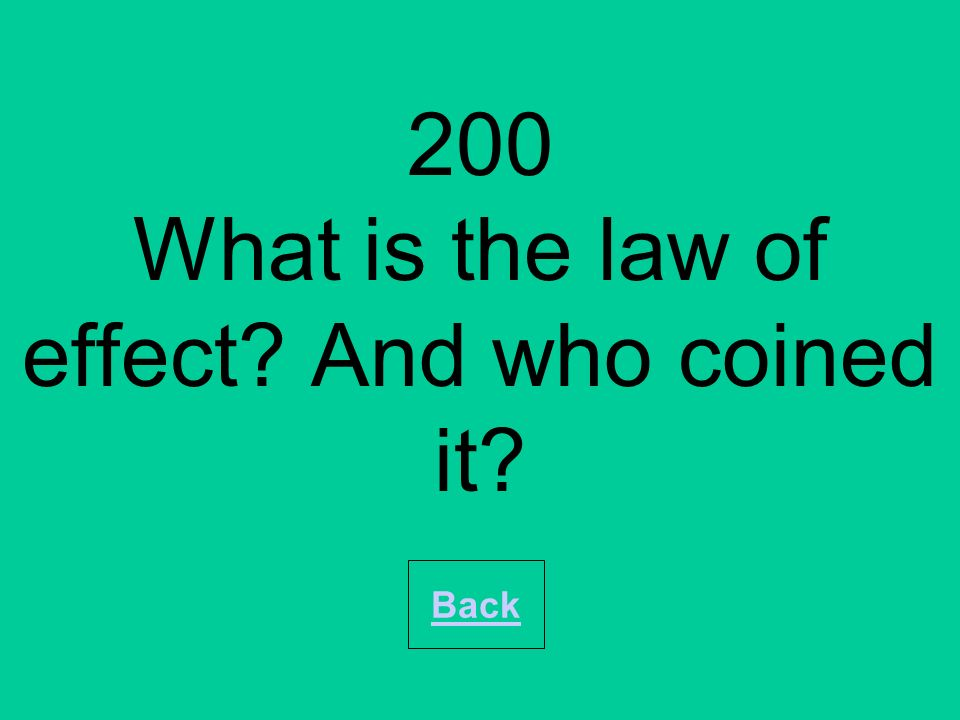 200 What is the law of effect? And who coined it? Back