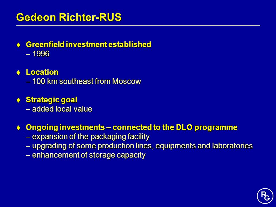 Gedeon Richter-RUS Greenfield investment established Greenfield investment established – 1996 – 1996 Location Location – 100 km southeast from Moscow