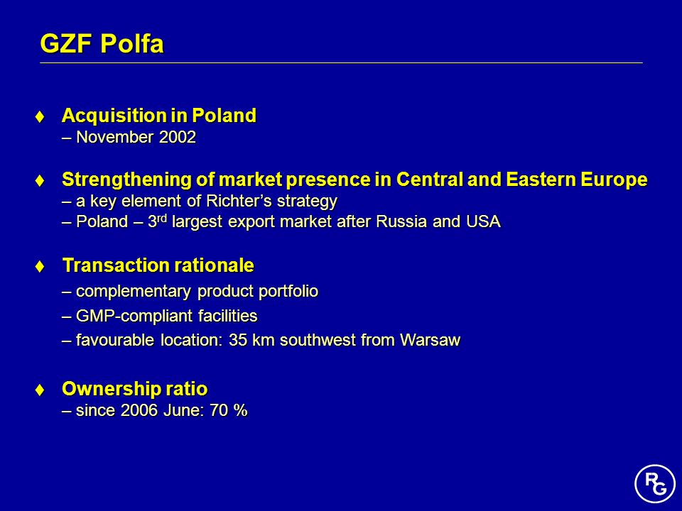 GZF Polfa Acquisition in Poland Acquisition in Poland – November 2002 Strengthening of market presence in Central and Eastern Europe – a key element o