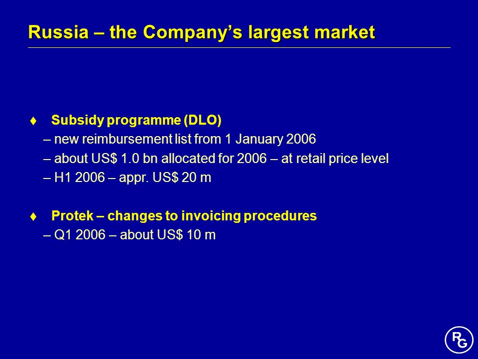 Russia – the Companys largest market Subsidy programme (DLO) – new reimbursement list from 1 January 2006 – about US$ 1.0 bn allocated for 2006 – at r