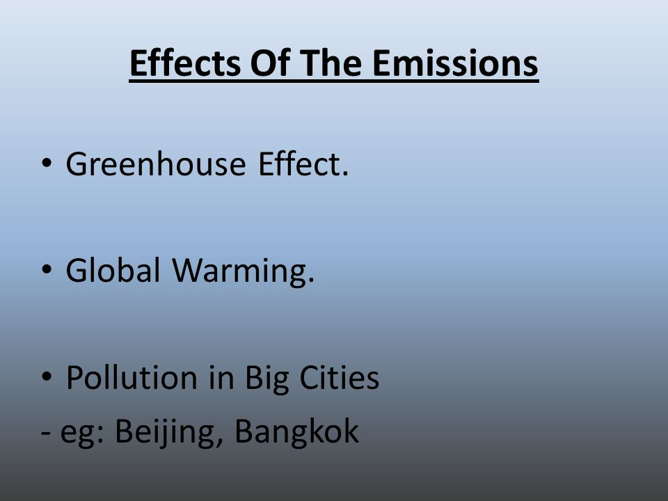 Effects Of The Emissions Greenhouse Effect. Global Warming. Pollution in Big Cities - eg: Beijing, Bangkok