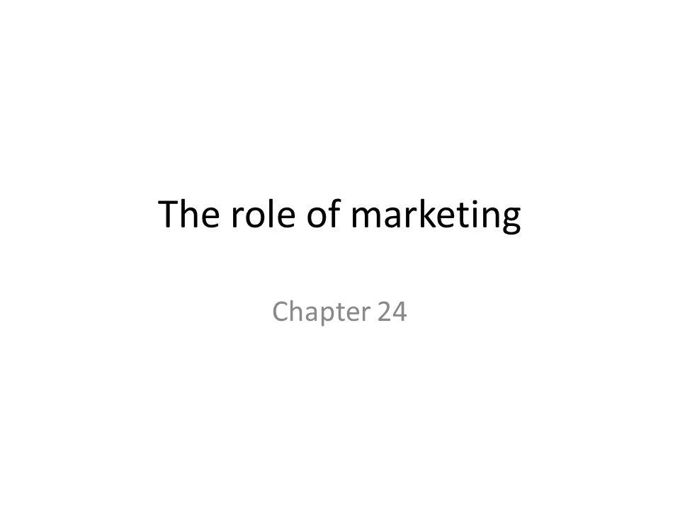 The role of marketing Chapter 24