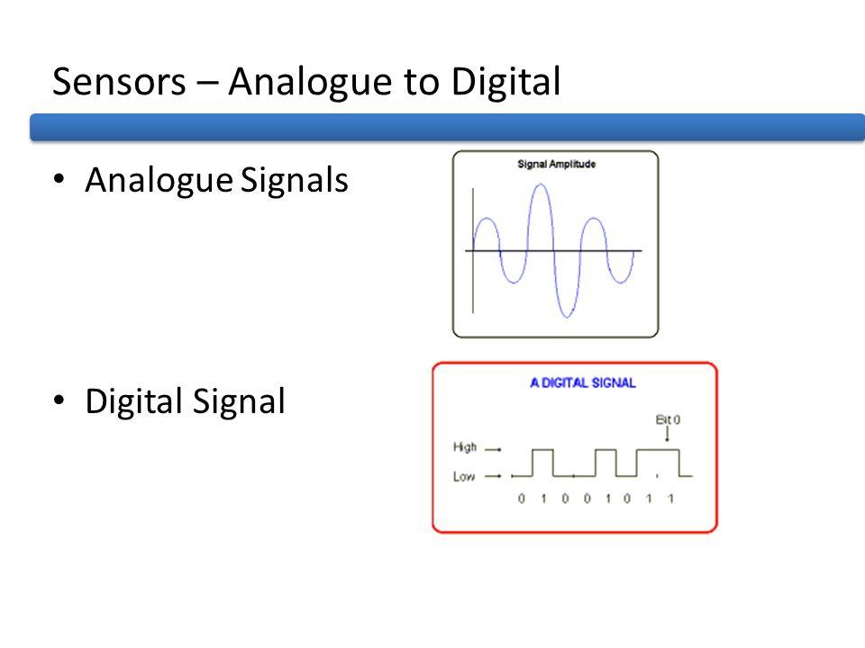 Sensors – Analogue to Digital Analogue Signals Digital Signal