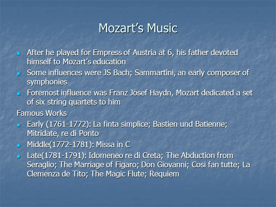 Mozarts Music After he played for Empress of Austria at 6, his father devoted himself to Mozarts education After he played for Empress of Austria at 6