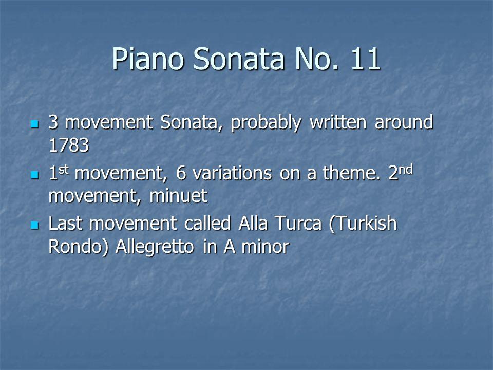 Piano Sonata No. 11 3 movement Sonata, probably written around 1783 3 movement Sonata, probably written around 1783 1 st movement, 6 variations on a t
