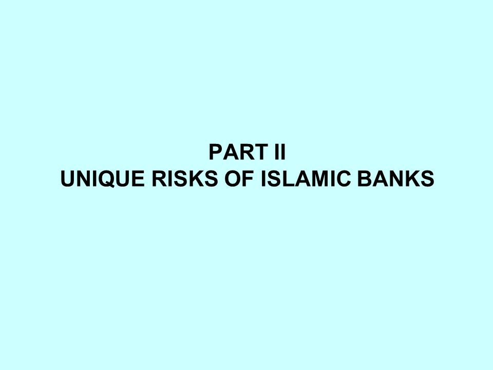 PART II UNIQUE RISKS OF ISLAMIC BANKS