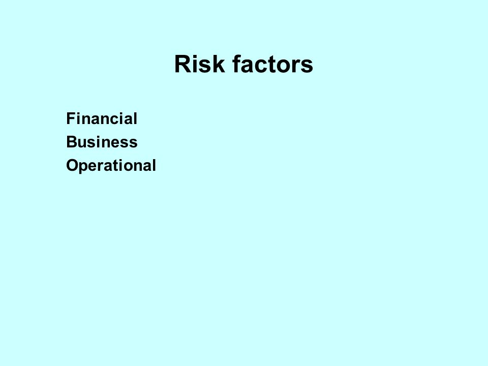 Risk factors Financial Business Operational