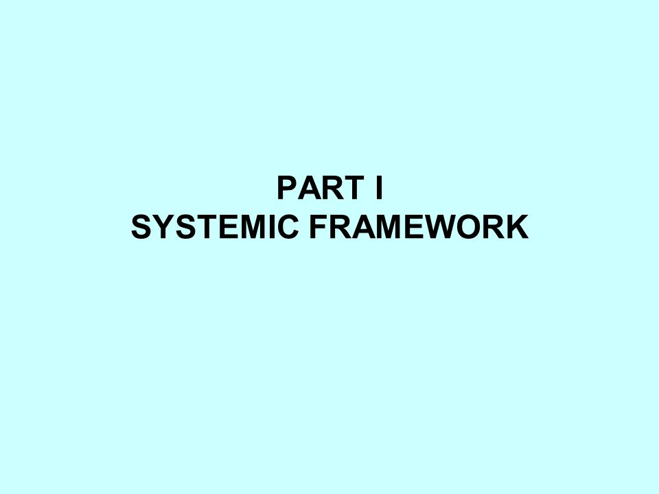 PART I SYSTEMIC FRAMEWORK