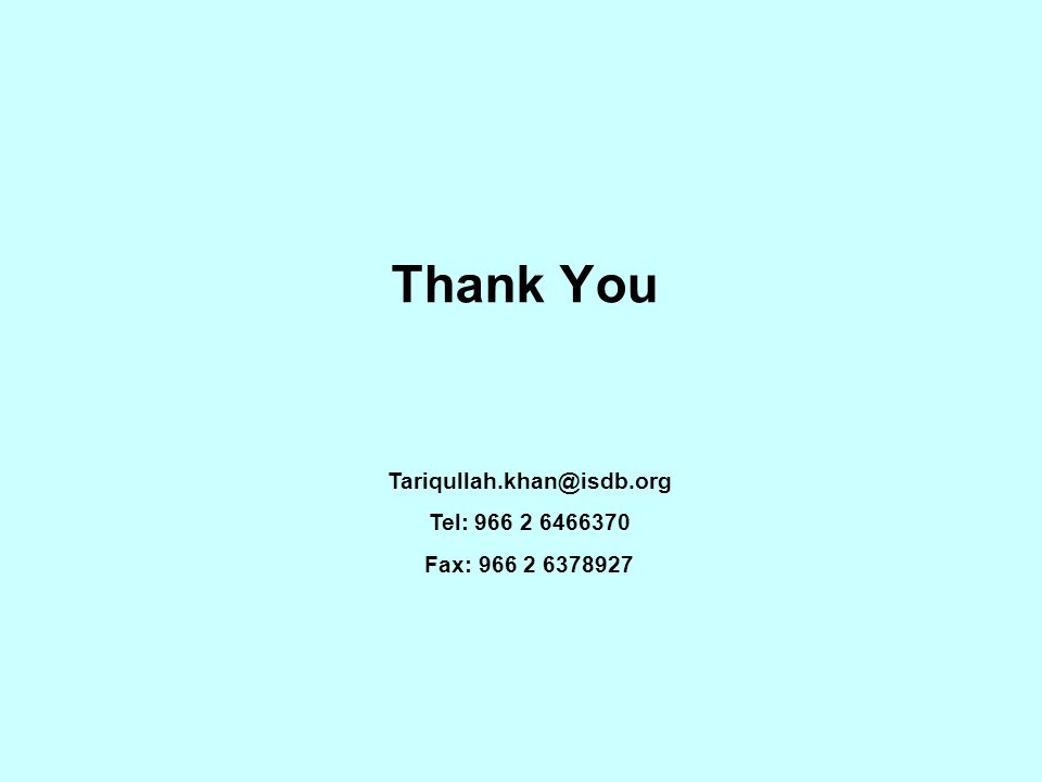 Thank You Tariqullah.khan@isdb.org Tel: 966 2 6466370 Fax: 966 2 6378927