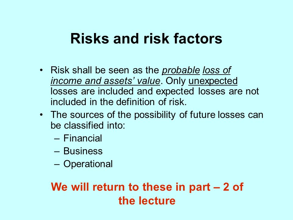 Risks and risk factors Risk shall be seen as the probable loss of income and assets value.