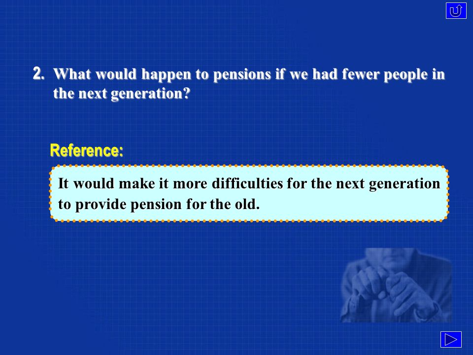 1. Where do you think the old peoples pensions mainly come from.