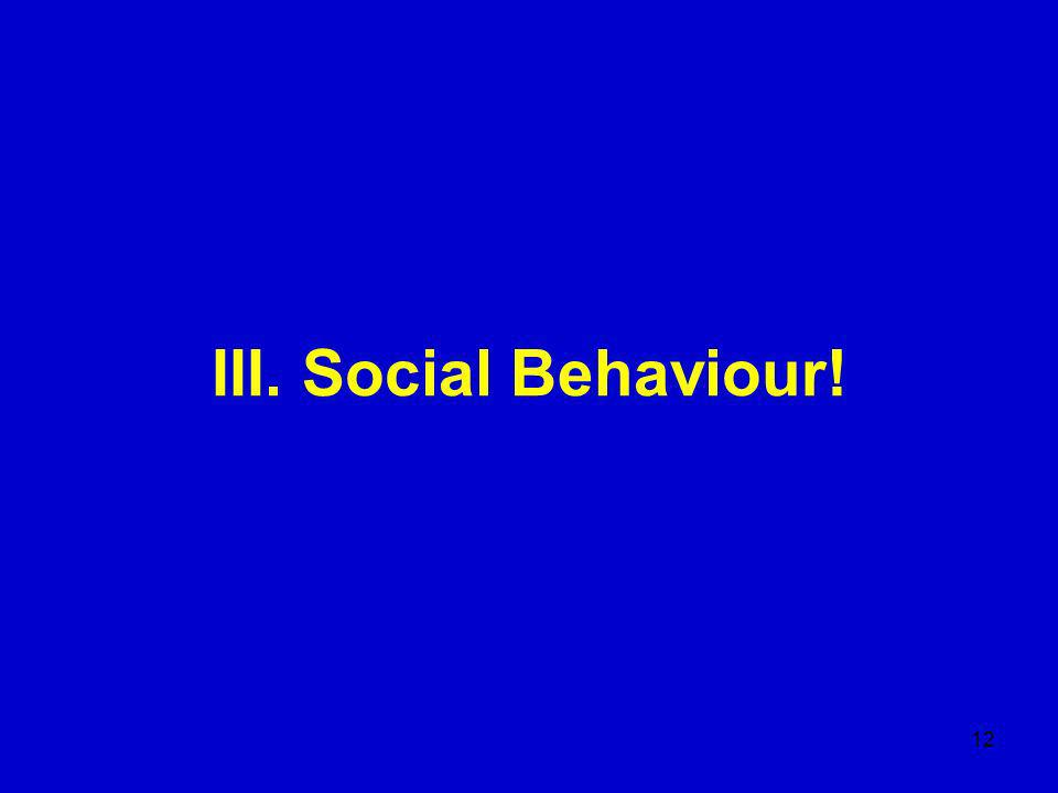 12 III. Social Behaviour!
