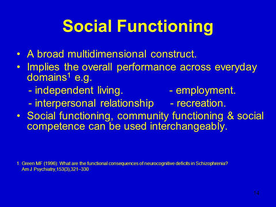 14 Social Functioning A broad multidimensional construct.