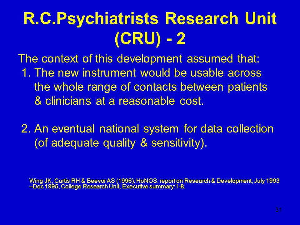 31 R.C.Psychiatrists Research Unit (CRU) - 2 The context of this development assumed that: 1.
